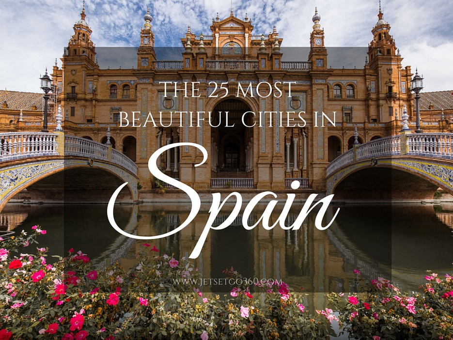 The 25 Most Beautiful Cities In Spain Jet Set Go The World Awaits