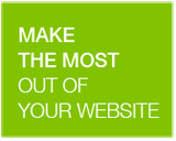 MAKE THE MOST OUT OF YOUR WEBSITE