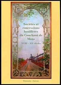 Sociétés et concessions houillères du Couchant de Mons XVIIIème - XXème siècles