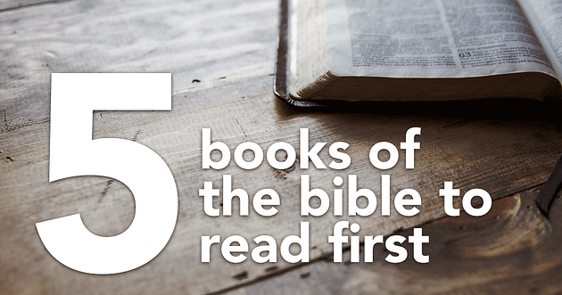 5 Books For Understanding Reading >> 5 Books Of The Bible To Read First
