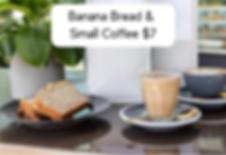 Banana Bread & Small Coffee $7.png