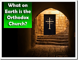 What on Earth is the Orthodox Church.png