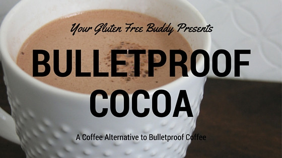 Bulletproof cocoa a coffee alternative your gluten free buddy have you heard of bulletproof coffee malvernweather Choice Image