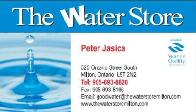 The Water Store; Quality Water; 525 Ontartio Stree South Milton, Ontario, L9T 2N2; Tel. 905-693-8820; email goodwater@thewaterstoremilton.com