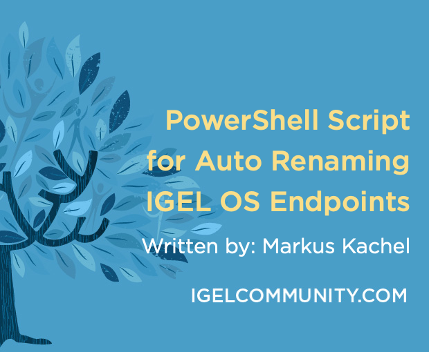 PowerShell Script for Auto Renaming IGEL OS Endpoints Based on UnitID