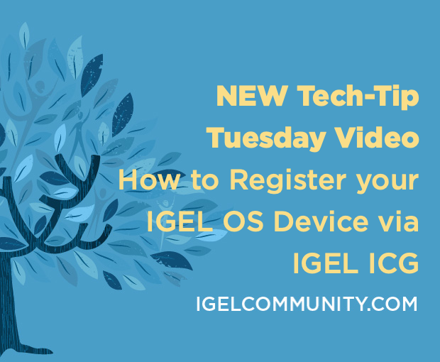 NEW Tech-Tip Tuesday Video - How to Register your IGEL OS Device via IGEL ICG