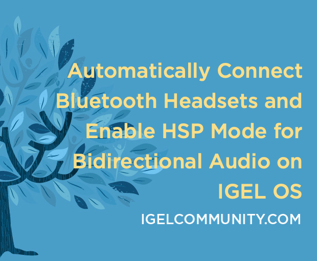 Automatically Connect Bluetooth Headsets and Enable HSP Mode for Bidirectional Audio on IGEL OS
