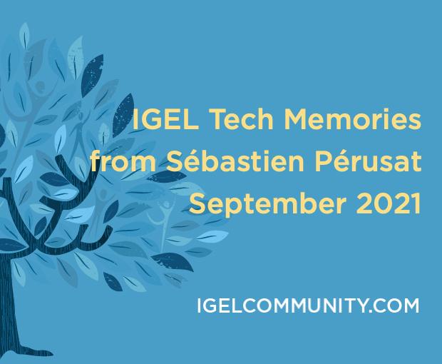 IGEL Tech Memories from Sébastien Pérusat – September 2021