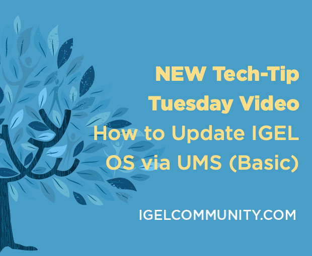 NEW Tech-Tip Tuesday Video - How to Update IGEL OS via UMS (Basic)