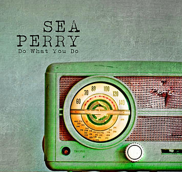 Sea Perry � Do What You Do