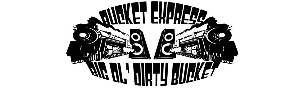 Big Ol Dirty Bucket - Bucket Express