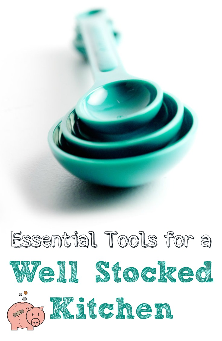 Essential Tools for a Well Stocked Kitchen | Mending the Piggy Bank