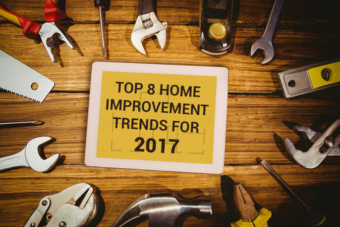 home improvement ideas: top 8 home improvement trends for 2017