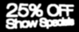 25%Off Show Specials.png