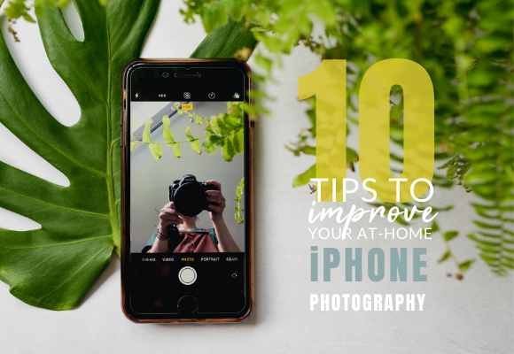 10 Tips to Improve Your at-home iPhone Photography