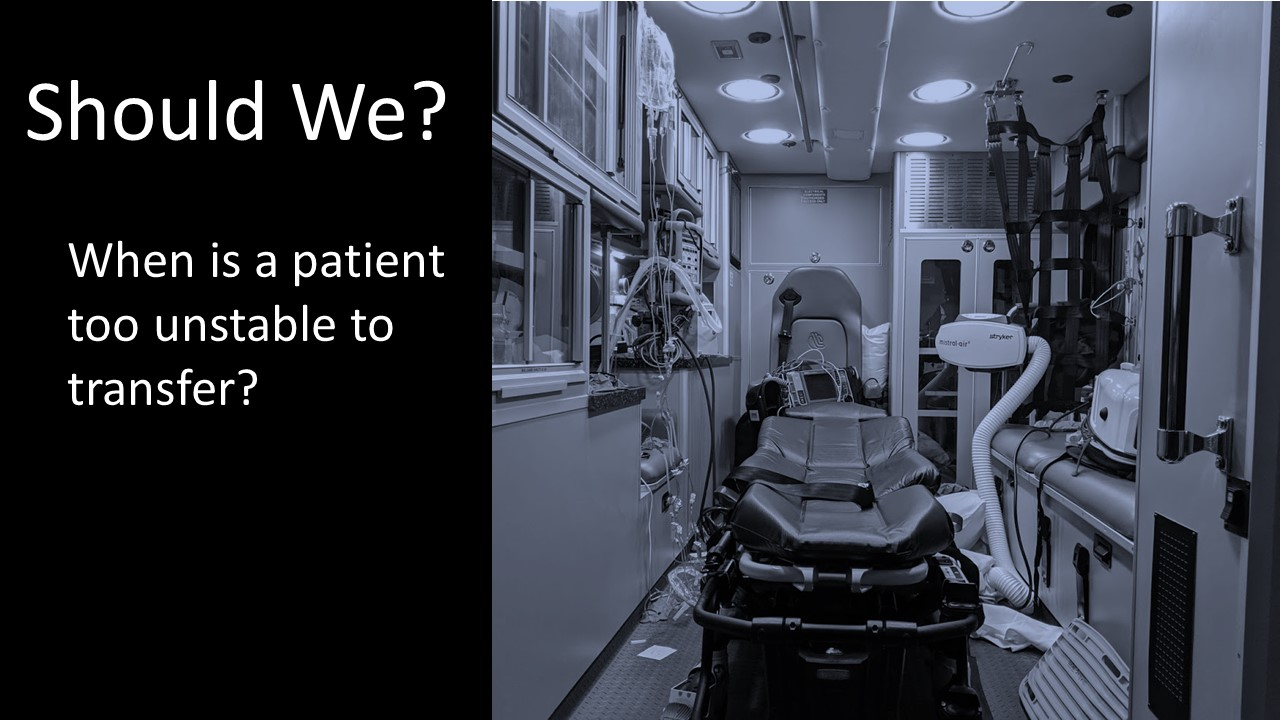 Should We? (When is a patient too unstable to transfer?)