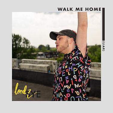 Lord.SYE Walk Me Home (Liar)