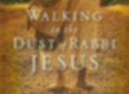 Walking in the Dust of Rabbi Jesus.jpg