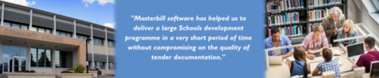 Masterbill software has helped us deliver a large Schools development programme in a very short period of time without compromising on the quality of tender documentation