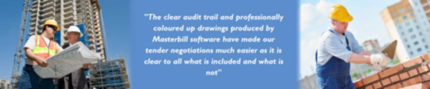 The clear audit trail and professinally coloured up drawings produced by Masterbill software have made our tender negotiations much easier as it is clear to all what is included and what is not