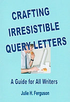 Cover of Crafting Irresistible Query Letters