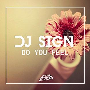 DJ Sign - Do You Feel