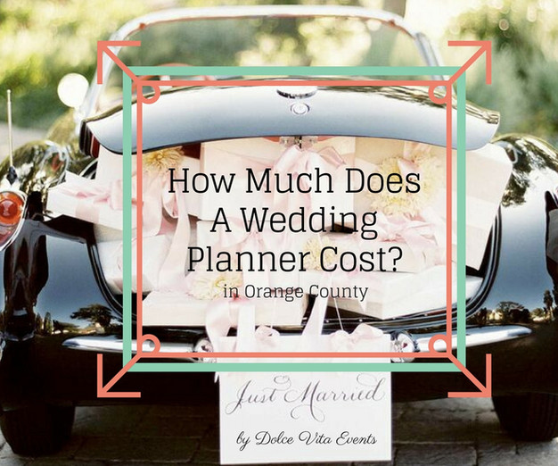 How much does a wedding planner cost in orange county for How much will a wedding cost