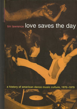 Cover of The Book By Tim Lawrence Love Saves The Day - A History of American Dance Music Culture, 1970-1979.jpg
