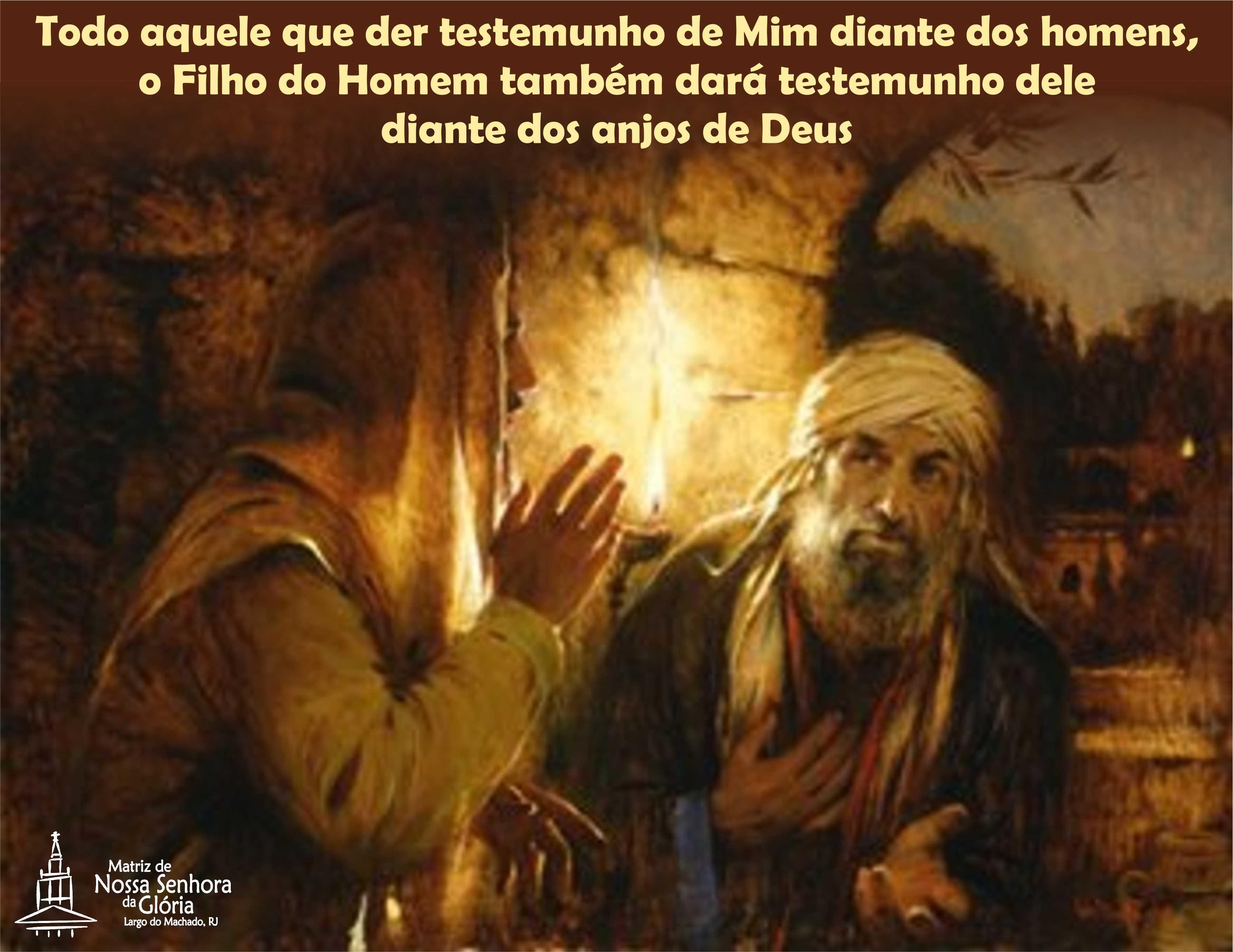 Resultado de imagem para Todo aquele que der testemunho de mim diante dos homens, o Filho do Homem também dará testemunho dele diante dos anjos de Deus.