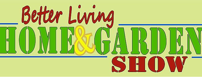Better Living Home & Garden Expo - Home- Gardening - Lifestyle