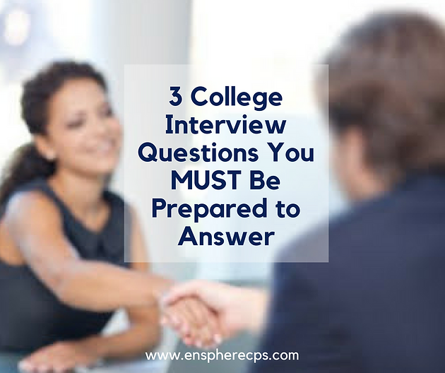 3 College Interview Questions You MUST Be Prepared to Answer