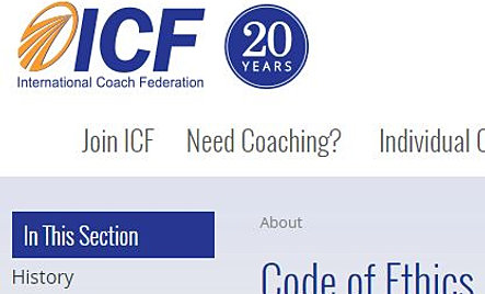 international coach federation code of ethics The international coach federation (icf) seeks to advance the art, science and   their curriculum aligns with the icf core competencies and code of ethics.