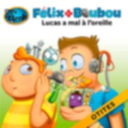 Lucas a mal à l'oreille (Otites),  Félix et Boubou, Éditions Dre. Nicole