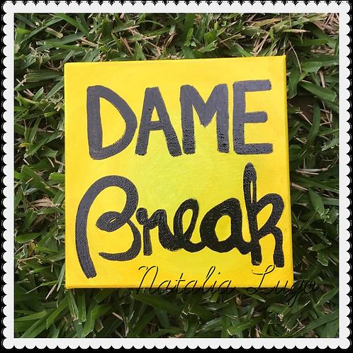Dame Break