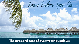 Pros and Cons of Overwater Bungalows