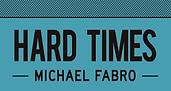 HARD TIMES | Michael Fabro