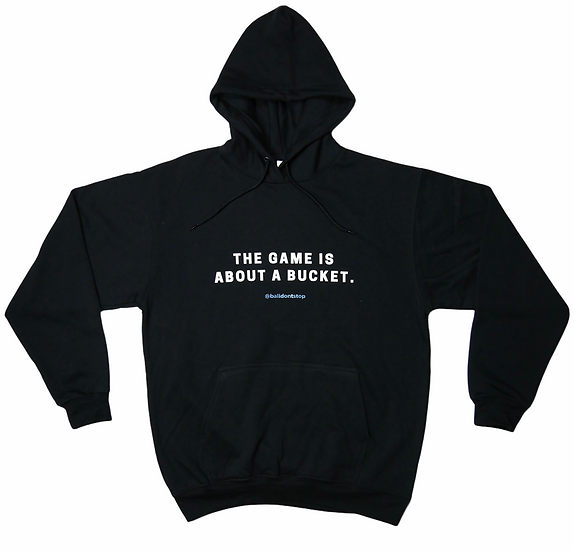 The Game Is About A Bucket Hoodie - Black