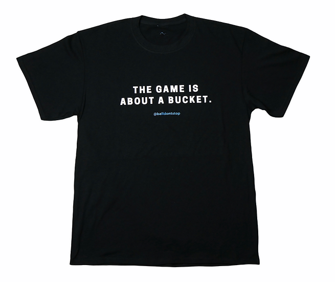 The Game Is About A Bucket Tee