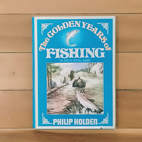 The Golden Years of Fishing in New Zealand by Philip Holden (hard cover)