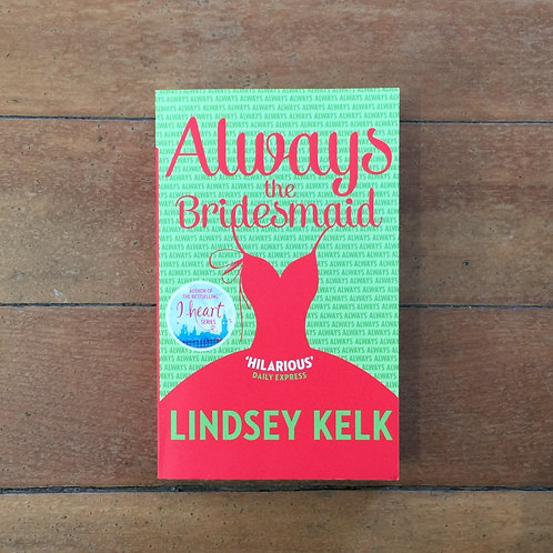 Always the Bridesmaid by Lindsey Kelk (soft cover, very good condition)