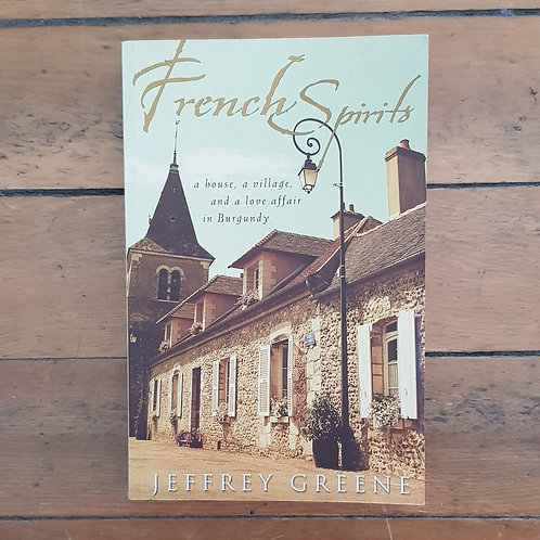 French Spirits: A House, Village,and a Love Affair in Burgundy by Jeffrey Greene