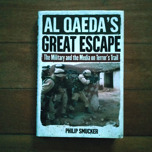 Al Qaeda's Great Escape: The Military, Media on Terror's Trail by Philip Smucker