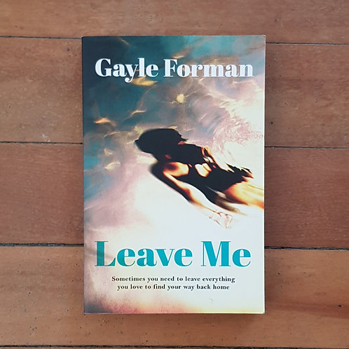 Leave Me by Gayle Forman (soft cover, very good condition)