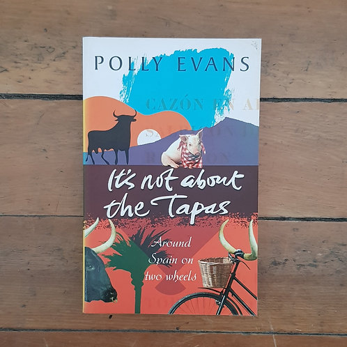 It's Not About the Tapas: A Spanish Adventure  by Polly Evans (soft, good)