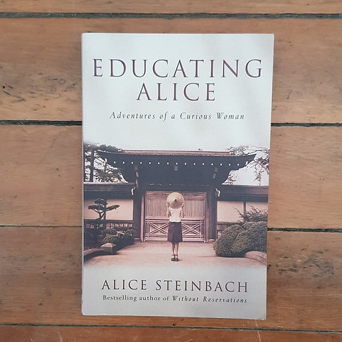 Educating Alice: Adventures of a Curious Woman by Alice Steinbach (soft, good)