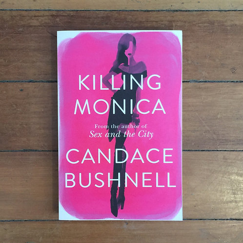 Killing Monica by Candace Bushnell (soft cover, great condition)