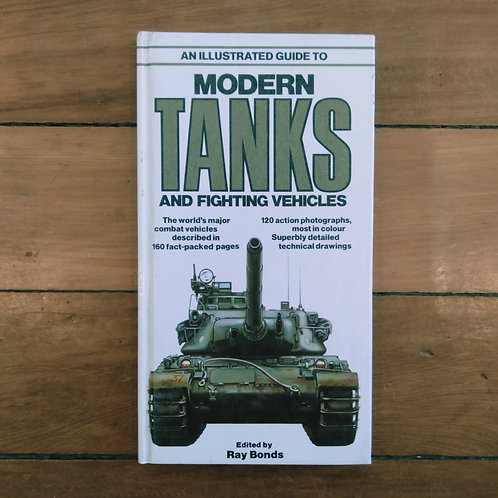 An Illustrated Guide to Modern Tanks and Fighting Vehicles by Ray Bonds (hard co
