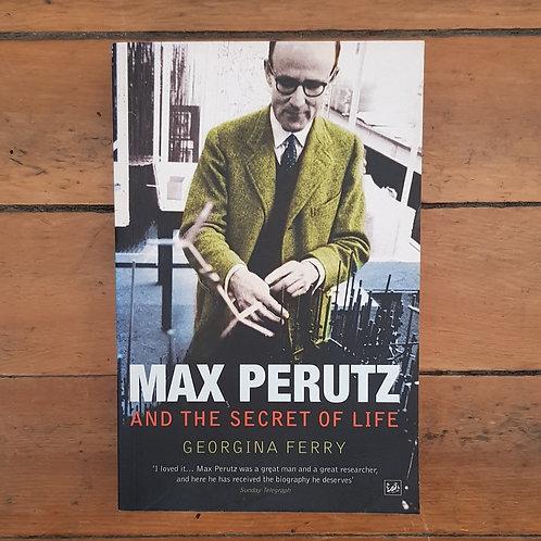 Max Perutz and the Secret of Life by Georgina Ferry (soft cov, good cond)