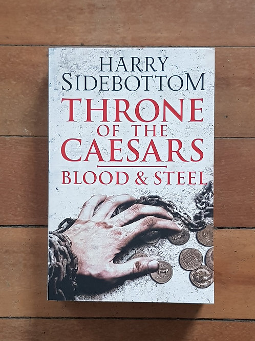 Blood and Steel (throne of the Caesars) by Harry Sidebottom (soft cover, V good)