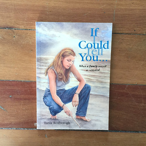 If I Could Tell You by Tania Roxborogh (signed, soft cover, good condition)